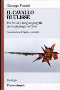 Copertina di 'Il cavallo di Ulisse. Tra Freud e Jung un progetto per la psicologia dell'arte'