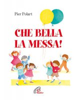 Che bella la messa! di Polart Pier su LibreriadelSanto.it