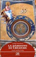 La passione di credere - Luigi Sartori