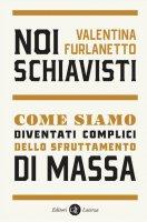 Noi schiavisti - Valentina Furlanetto