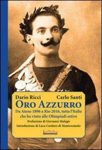 Copertina di 'Oro azzurro. Da Atene 1896 a Rio 2016, tutta l'Italia che ha vinto alle Olimpiadi estive'