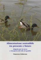 Alimentazione sostenibile tra presente e futuro. Rispetto per la terra e riscoperta del cibo di qualità - Schiavone Francesca