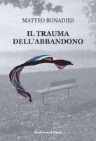 Il trauma dell'abbandono - Bonadies Matteo
