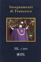 Insegnamenti di Francesco. Vol. 3.2 (2015) - Francesco (Jorge Mario Bergoglio)