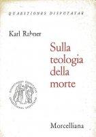 Sulla teologia della morte - Rahner Karl