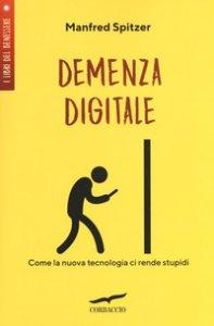Copertina di 'Demenza digitale. Come la nuova tecnologia ci rende stupidi'