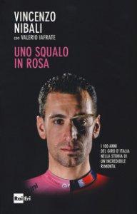 Copertina di 'Uno squalo in rosa. I 100 anni del Giro d'Italia nella storia di un'incredibile rimonta'