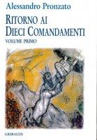 Ritorno ai dieci comandamenti [vol_1] / Comandamenti 1-4 - Pronzato Alessandro