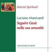 Seguire Gesù nella sua umanità (CD formato mp3) - Luciano Manicardi