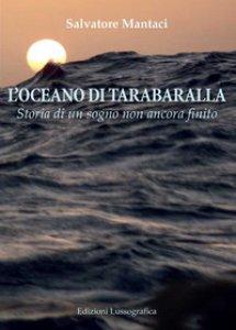 Copertina di 'L' oceano di Tarabaralla. Storia di un sogno non ancora finito'
