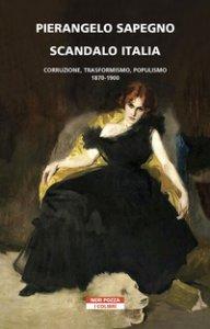 Copertina di 'Scandalo Italia. Corruzione, trasformismo, populismo:1870-1900'