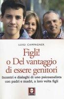 Figli! o Del vantaggio di essere genitori - Luigi Campagner