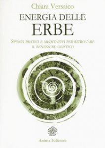 Copertina di 'Energia delle erbe. Spunti pratici e meditativi per ritrovare il benessere olistico'