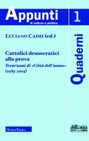 Cattolici democratici alla prova. Trent'anni di «Città dell'uomo» (1985-2015).