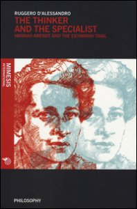 Copertina di 'The thinker and the specialist. Hannah Arendt and the Eichmann trial'