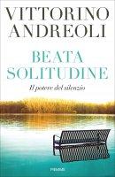 Beata solitudine - Vittorino Andreoli