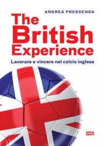 Copertina di 'The British experience. Lavorare e vincere nel calcio inglese'