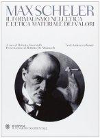 Il formalismo nell'etica e l'etica materiale dei valori - Max Scheler