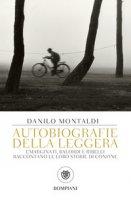 Autobiografie della leggera. Emarginati, balordi e ribelli raccontano le loro storie di confine - Montaldi Danilo