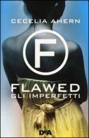 Gli imperfetti. Flawed - Ahern Cecelia