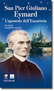 Copertina di 'San Pier Giuliano Eymard. L'apostolo dell'eucaristia'