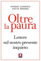 Oltre la paura - Massimo Camisasca, Mattia Ferraresi