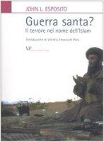 Guerra santa? Il terrore nel nome dell'Islam - Esposito John L.