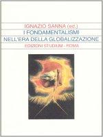 I fondamentalismi nell'era della globalizzazione - Sanna Ignazio