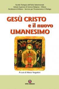Copertina di 'Gesù Cristo e il nuovo umanesimo'
