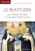 Le beatitudini con Teresa di Gesù e Giovanni della Croce - Emanuela Maria della Trinità