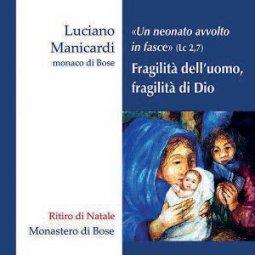 Copertina di 'Fragilità dell'uomo, fragilità di Dio «Un neonato avvolto in fasce» (Lc 2,7) Ritiro di Natale - 2 CD'