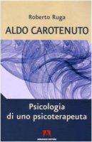 Aldo Carotenuto. Psicologia di uno psicoterapeuta - Ruga Roberto