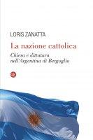La nazione cattolica - Loris Zanatta