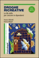 Droghe creative. Le life skills per crescere in-dipendenti - Riboldi Franco, Magni Enrico