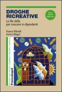 Copertina di 'Droghe creative. Le life skills per crescere in-dipendenti'