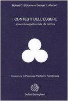 I contesti dell'essere. Le basi intersoggettive della vita psichica - Stolorow Robert D.,  Atwood George E.