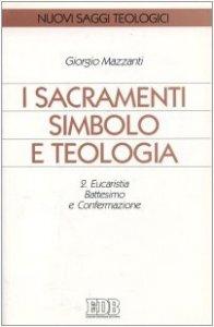 Copertina di 'I sacramenti simbolo e teologia [vol_2] / Eucaristia, battesimo e confermazione'
