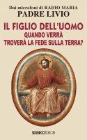 Il Figlio dell'uomo, quando verrà, troverà la fede sulla terra? - Padre Livio Fanzaga