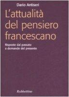 Attualità del pensiero francescano. Risposte dal passato a domande del presente (L') - Dario Antiseri