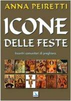 Icone delle feste. Incontri comunitari di preghiera - Peiretti Anna
