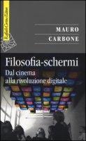 Filosofia-schermi. Dal cinema alla rivoluzione digitale - Carbone Mauro