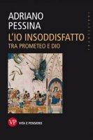 L'Io insoddisfatto - Adriano Pessina