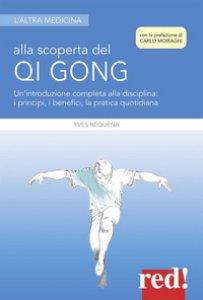 Copertina di 'Alla scoperta del Qi Gong. Un'introduzione completa alla disciplina: i principi, i benefici, la pratica quotidiana'