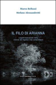 Copertina di 'Il filo di Arianna. Legami trasversali nella visione del regista e del compositore'