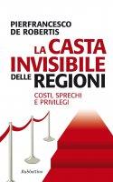 La casta invisibile delle regioni - Pierfrancesco De Robertis