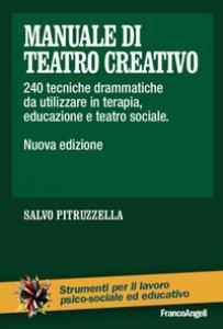 Copertina di 'Manuale di teatro creativo. 200 tecniche drammatiche da utilizzare in terapia, educazione e teatro sociale'