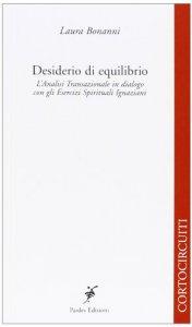 Copertina di 'Desiderio di equilibrio. L'analisi transazionale in dialogo con gli esercizi spirituali'