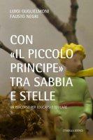 Con «il Piccolo Principe» tra sabbia e stelle - Luigi Guglielmoni, Fausto Negri