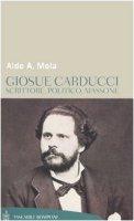 Giosuè Carducci. Scrittore, politico, massone - Mola Aldo A.