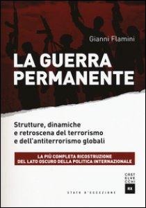 Copertina di 'La guerra permanente. Strutture, dinamiche e retroscena del terrorismo e dell'antiterrorismo globali'